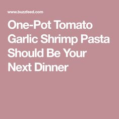 One-Pot Tomato Garlic Shrimp Pasta Should Be Your Next Dinner