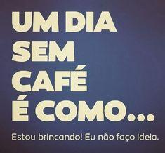 Um dia sem café é como... eu também não faço ideia. @laiscaro #frases #frase #cafe #humor #frasedodia Coffee Is Life, I Love Coffee, Coffee Break, My Coffee, Coffee Cafe, Coffee Shop, Love Cafe, Vintage Cafe, Some Quotes