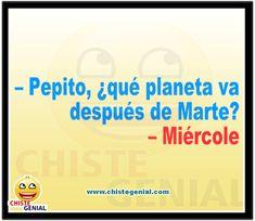 – Pepito, ¿ qué planeta va después de Marte ? – Miércole.[...] Chistes cortos, originales, graciosos y divertidos de pepito Love Quotes, Funny Quotes, Funny Memes, Dumb Jokes, Copycat, Dumb And Dumber, Laughter, Lol, Best Funny Jokes