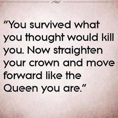You survived what you thought would kill you. Now straighten your crown and move forward like the King and Queen you are.  #365DaysOfAwesome