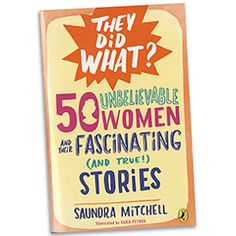 50 Unbelievable Women and Their Fascinating Stories