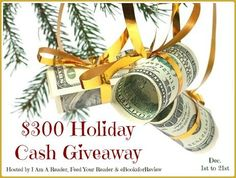 An Amazing Group of Authors & Bloggers have joined with me to bring you 1 fabulous prize 1 lucky winner will receive $300 Cash!   Holiday Cash Giveaway Sponsors I Am A Reader FeedYourReade...