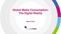GlobalWebIndex - Global Media Consumption: Digital ranks top1 in time spent