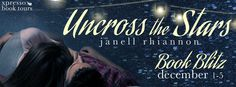 ✭ BOOK BLITZ - UNCROSS THE STARS by JANELL RHIANNON + EXCERPT + GIVEAWAY ✭