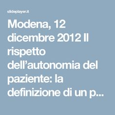 Modena, 12 dicembre 2012 Il rispetto dell'autonomia del paziente: la definizione di un protocollo operativo aziendale L'ATTUALITÀ DEL CONSENSO TRA PROFILI. - ppt scaricare