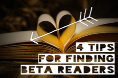 4 Tips For Finding Beta Readers Right For You   Lately I've been thinking about the importance of finding beta readers, readers who are right for you.   For the most part I've had wonderful experiences with beta readers. They've been energizing to work with and have made my stories better: shorter, more interesting, twistier. Sure, I've had one or two bad experiences, but the good eclipses the bad.  For what it's worth, here are four things I look for in beta readers ...