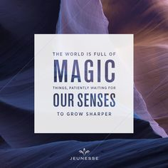 The world is full of magic things, patiently waiting for our senses to grow sharper.  -