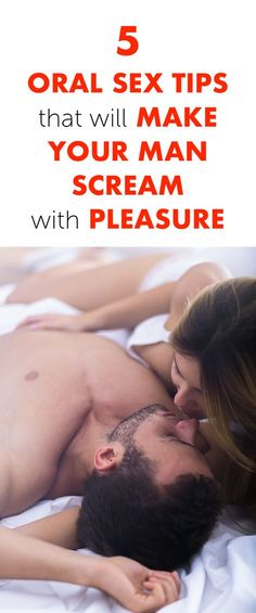 5 Oral Sex Tips That Will Make Your Man Scream With Pleasure