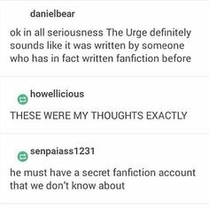 maybe ....<<< Boi, I'm a fanfiction writer, and it is oh so painfully obvious that he harbors the fanfic writing experience at the very least