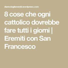 8 cose che ogni cattolico dovrebbe fare tutti i giorni   Eremiti con San Francesco