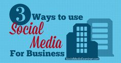 Here are three ways to use social media for business to create the interesting and valuable social presence you need to achieve the success you want.