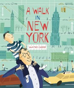 A Walk in New York, by Salvatore Rubbino. A wide-eyed boy and his dad explore the Big Apple's busy streets and towering views in this child-friendly tribute to an incomparable city. HC 9780763638559 / Preschool & up