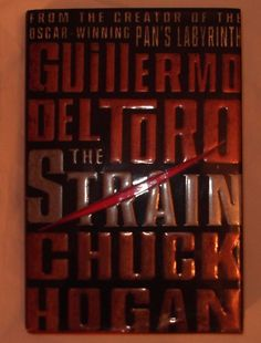 The Strain Bk. 1 by Chuck Hogan and Guillermo del Toro (Hardcover)