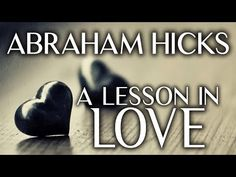 Abraham Hicks - Let Go Of Love And It Will Return Stronger Than Ever - YouTube