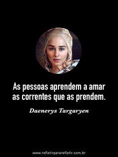 Frase de Daenerys Targaryen #gameofthrones #daenerys  #seriados #gameofthrones #targaryen