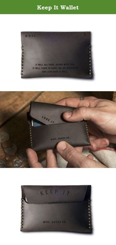 Keep It Wallet. The Keep It wallet is made for the minimalist carrier. It comfortably holds credit cards, ID's and loose bills without adding any additional bulk to your pocket. Made in America. Made from oil tanned natural leather and golden waxed cotton thread, the wallet is burned with safe keeping instructions.