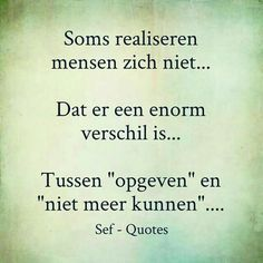 Opgeven? Sef Quotes, Broken Dreams, Dutch Words, Love Quotes, Inspirational Quotes, Facebook Quotes, Dutch Quotes, True Words, Wisdom