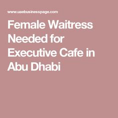 Female Waitress Needed for Executive Cafe in Abu Dhabi