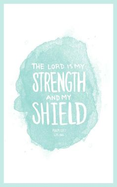 Whom shall I fear? For my God is my strength and my sheild.