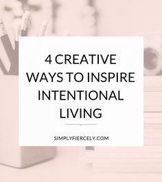 Inspired by the idea of intentional living but struggling to get started? Try one of these fun, creative exercises to inspire intentional living.