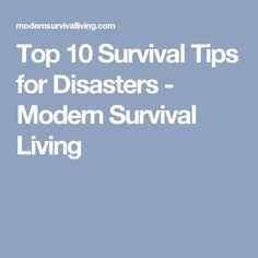 Top 10 Survival Tips for Disasters - Modern Survival Living