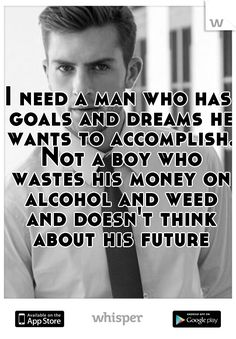 This is my ex and now I need a real man. I need a man who has goals and dreams he wants to accomplish. Not a boy who wastes his money on alcohol and weed and doesn't think about his future. Boy Quotes, Words Quotes, Life Quotes, Sayings, Boyfriend Goals Relationships, Relationship Goals, Cigarette Quotes, Finding True Love, He Wants