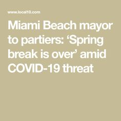 In a blow to the tourism industry in Miami Beach, Mayor Dan Gelber said Thursday large crowds of spring breakers are not welcome during pandemic. Panama City Beach, Miami Beach, Jackie Gleason, Spring Breakers, Tourism Industry, North Beach, News Health
