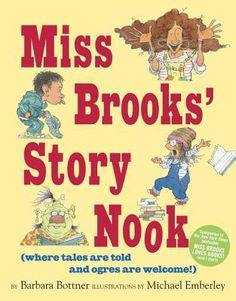 Miss Brooks' Story Nook (where tales are told and ogres are welcome) by Barbara Bottner, Michael Emberley (Illustrator)