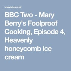 BBC Two - Mary Berry's Foolproof Cooking, Episode 4, Heavenly honeycomb ice cream