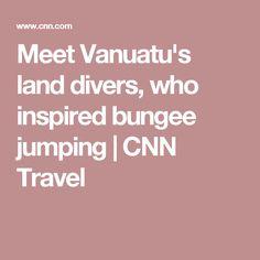 Meet Vanuatu's land divers, who inspired bungee jumping | CNN Travel
