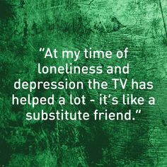 Access to a TV or other tech can help lift people up when they are feeling down - especially if they are lonely or isolated.