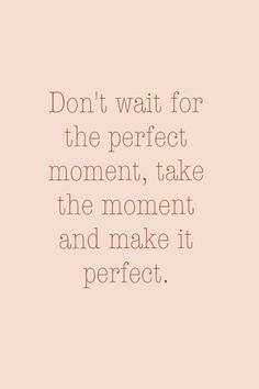 Sayings we #levolove | Don't wait for perfect.
