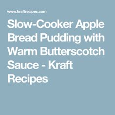 Slow-Cooker Apple Bread Pudding with Warm Butterscotch Sauce - Kraft Recipes