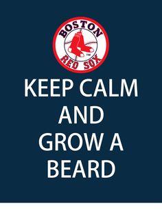 Keep Calm and Grow a Beard - Love my Red Sox!!