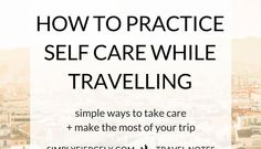 How to Practice Self Care When Travelling
