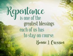 """Repentance is one of the greatest blessings each of us has to stay on course."" From #SisterOscarson's inspiring Oct. 2016 #LDSconf http://facebook.com/223271487682878 message http://lds.org/general-conference/2016/10/rise-up-in-strength-sisters-in-zion Learn more http://lds.org/topics/repentance and #ShareGoodness."