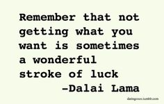 You can't always get what you want word of wisdom, remember this, dalai lama, life lessons, true stori, true words, thought, garth brooks, quot