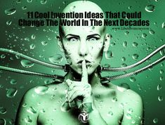 11 Cool Invention Ideas That Could Change The World In The Next Decades - #lifeadvancer