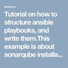 Tutorial on how to structure ansible playbooks, and write them.This example is about sonarqube installation using Ansible