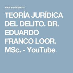 TEORÍA JURÍDICA DEL DELITO. DR. EDUARDO FRANCO LOOR. MSc. - YouTube