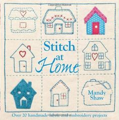 Stitch At Home: Over 20 Handmade Fabric and Embroidery Projects by Mandy Shaw, http://www.amazon.com/dp/1446301680/ref=cm_sw_r_pi_dp_I5xXpb093CE7Y