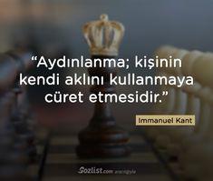 """""""Aydınlanma; kişinin kendi aklını kullanmaya cüret etmesidir."""""""
