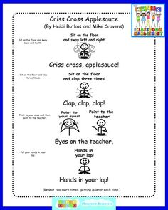 Here are the motions for the Criss Cross Applesauce chant, which is on the Classroom Management CD/DVD, and on iTunes.