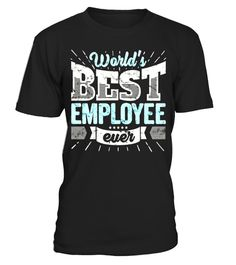 """# Worlds Best Employee Ever Funny Staff Colleague Gift Job Tee .  Special Offer, not available in shops      Comes in a variety of styles and colours      Buy yours now before it is too late!      Secured payment via Visa / Mastercard / Amex / PayPal      How to place an order            Choose the model from the drop-down menu      Click on """"Buy it now""""      Choose the size and the quantity      Add your delivery address and bank details      And that's it!      Tags: This World's Best…"""