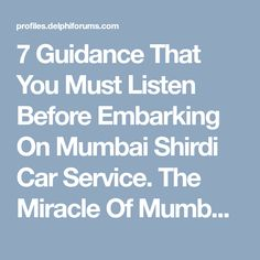7 Guidance That You Must Listen Before Embarking On Mumbai Shirdi Car Service. The Miracle Of Mumbai Shirdi Car Service. Fast Loans, You Must, Mumbai, Car, Automobile, Bombay Cat, Autos, Cars