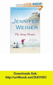 Fly Away Home A Novel (9780743294287) Jennifer Weiner , ISBN-10: 0743294289  , ISBN-13: 978-0743294287 ,  , tutorials , pdf , ebook , torrent , downloads , rapidshare , filesonic , hotfile , megaupload , fileserve