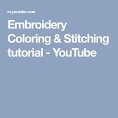 Embroidery Coloring & Stitching tutorial - YouTube