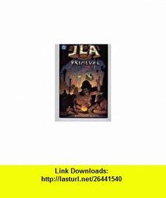 JLA Primeval Dan Abnett, Andy Lanning, Ariel Olivetti ,   ,  , ASIN: B001MASCNY , tutorials , pdf , ebook , torrent , downloads , rapidshare , filesonic , hotfile , megaupload , fileserve