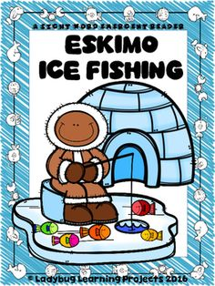 Eskimo Ice Fishing (A Sight Word Emergent Reader) by Ladybug Learning Projects Sight Word Readers, Sight Words, Eskimo Ice Fishing, Transitional Kindergarten, Vocabulary Cards, Emergent Readers, Classroom Activities, Small Groups, Ladybug