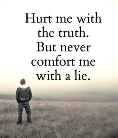 Nothing comforting about a lie. It's insulting as hell.